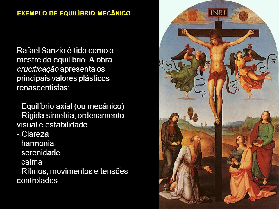 Rafael Sanzio é tido como o mestre do equilíbrio. A obra crucificação apresenta os principais valores plásticos renascentistas: - Equilíbrio axial (ou