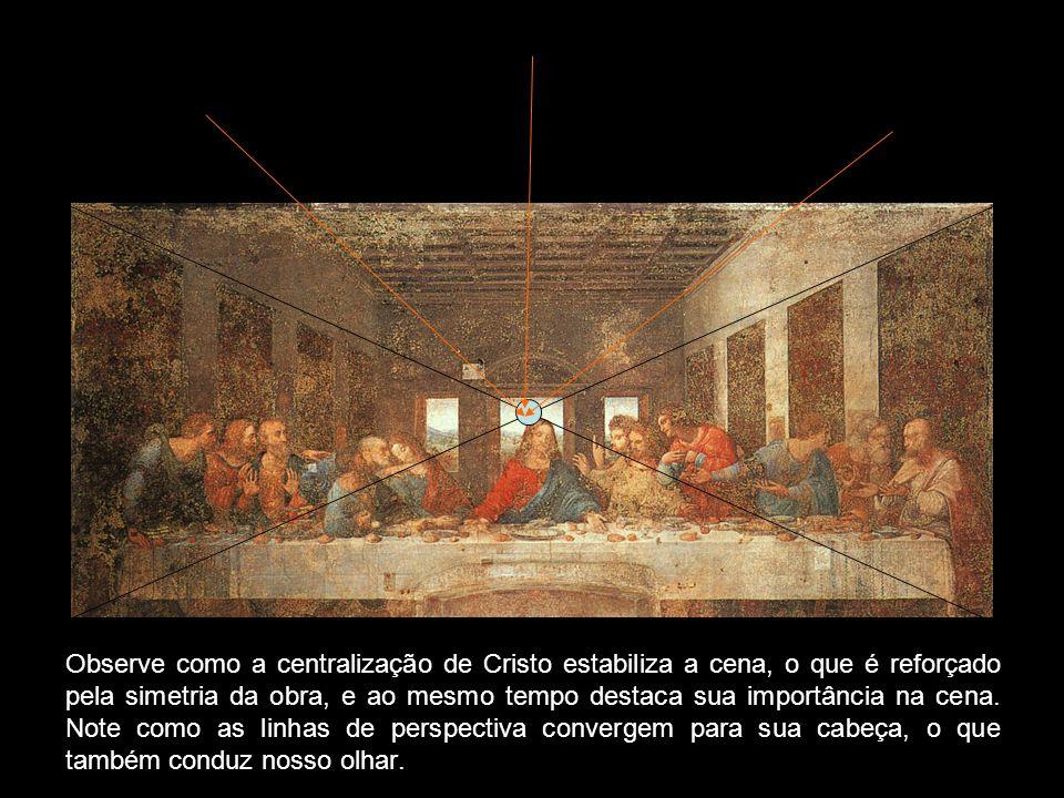 Observe como a centralização de Cristo estabiliza a cena, o que é reforçado pela simetria da obra, e ao mesmo tempo destaca sua importância na cena. N