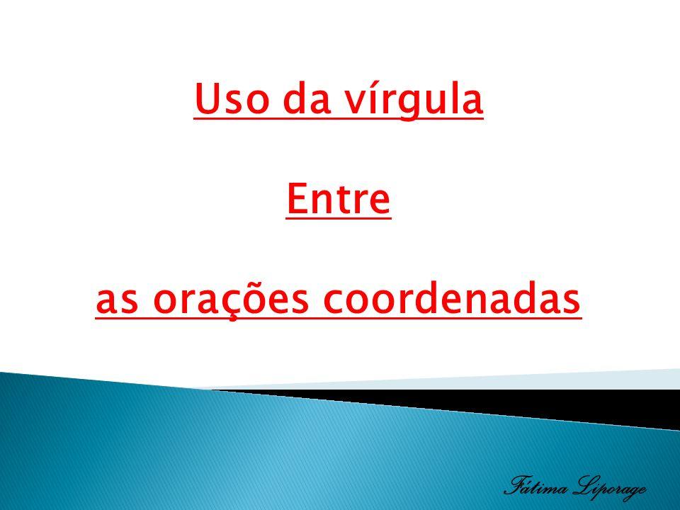 1.As coordenadas assindéticas são separadas por vírgula entre si.