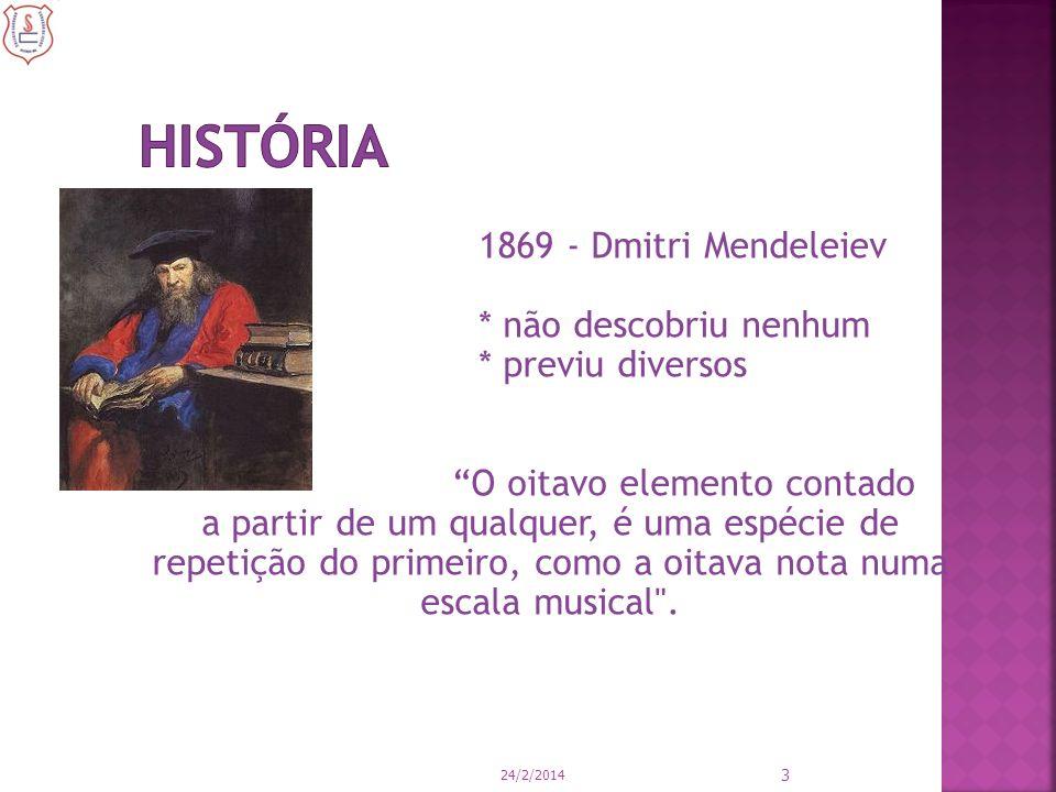 1869 - Dmitri Mendeleiev * não descobriu nenhum * previu diversos O oitavo elemento contado a partir de um qualquer, é uma espécie de repetição do pri