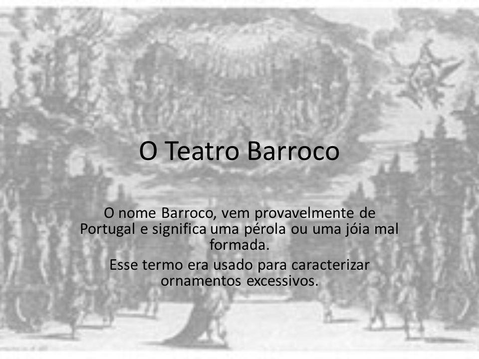 O Teatro Barroco O nome Barroco, vem provavelmente de Portugal e significa uma pérola ou uma jóia mal formada.