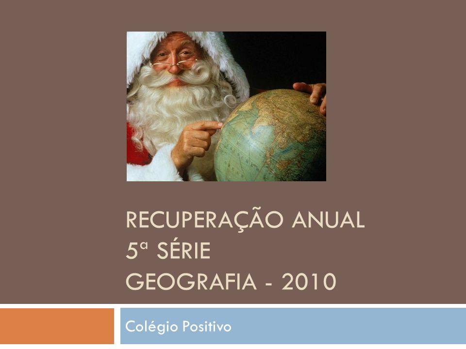 RECUPERAÇÃO ANUAL 5ª SÉRIE GEOGRAFIA - 2010 Colégio Positivo