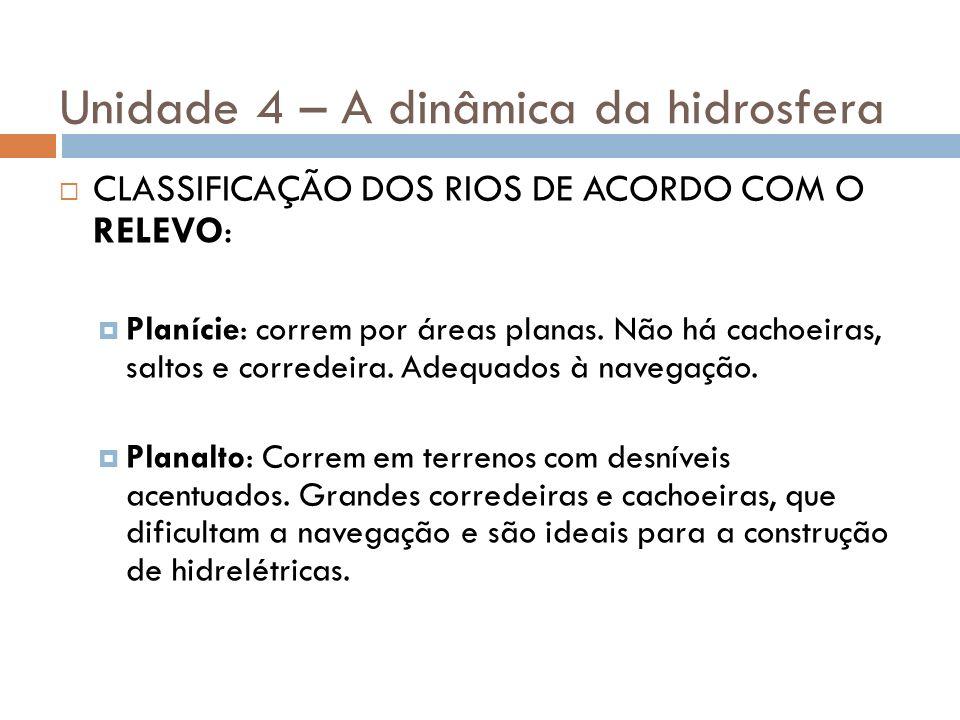 Unidade 4 – A dinâmica da hidrosfera CLASSIFICAÇÃO DOS RIOS DE ACORDO COM O RELEVO: Planície: correm por áreas planas. Não há cachoeiras, saltos e cor