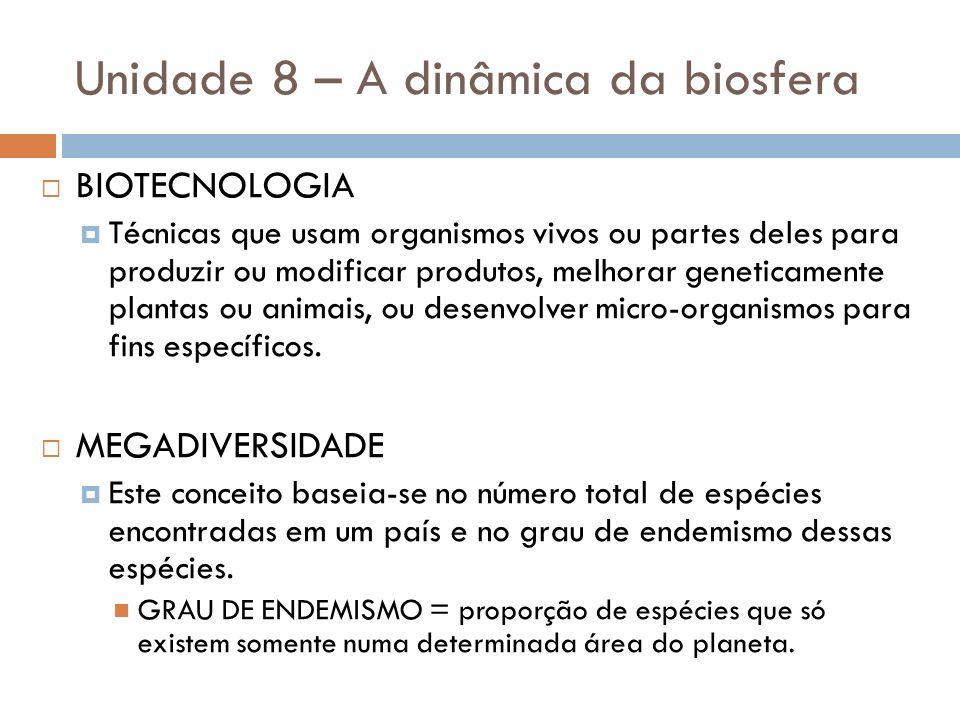 Unidade 8 – A dinâmica da biosfera BIOTECNOLOGIA Técnicas que usam organismos vivos ou partes deles para produzir ou modificar produtos, melhorar gene