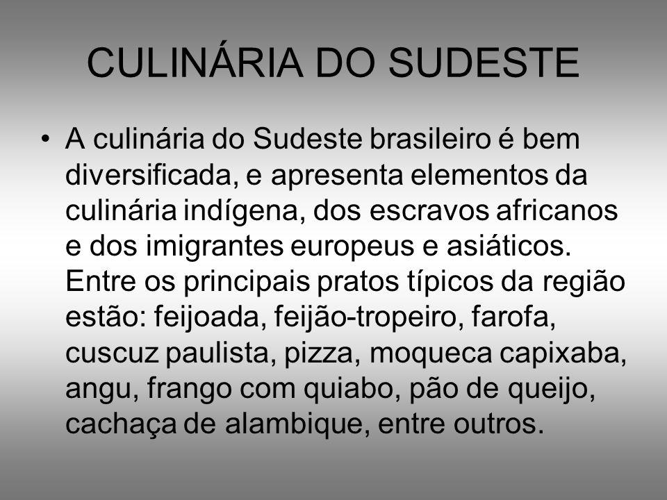 CULINÁRIA DO SUDESTE A culinária do Sudeste brasileiro é bem diversificada, e apresenta elementos da culinária indígena, dos escravos africanos e dos