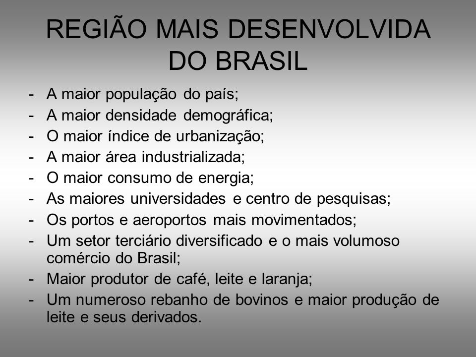 REGIÃO MAIS DESENVOLVIDA DO BRASIL -A maior população do país; -A maior densidade demográfica; -O maior índice de urbanização; -A maior área industria