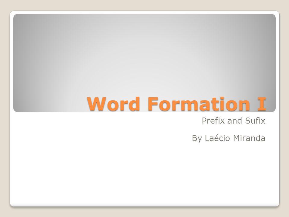Word Formation I Prefix and Sufix By Laécio Miranda