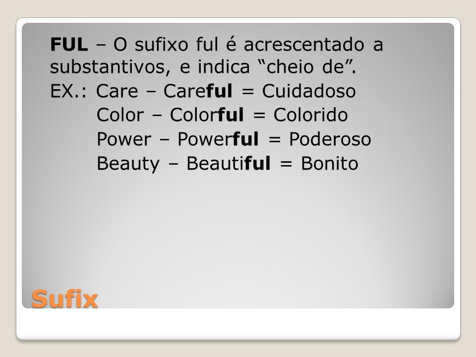 Sufix FUL – O sufixo ful é acrescentado a substantivos, e indica cheio de. EX.: Care – Careful = Cuidadoso Color – Colorful = Colorido Power – Powerfu