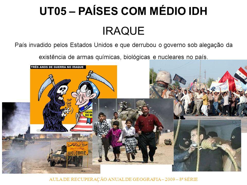 UT05 – PAÍSES COM MÉDIO IDH IRAQUE País invadido pelos Estados Unidos e que derrubou o governo sob alegação da existência de armas químicas, biológica
