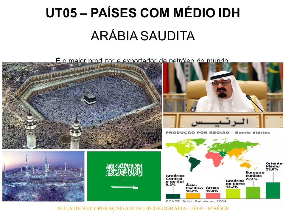UT05 – PAÍSES COM MÉDIO IDH ARÁBIA SAUDITA É o maior produtor e exportador de petróleo do mundo. AULA DE RECUPERAÇÃO ANUAL DE GEOGRAFIA – 2009 – 8ª SÉ