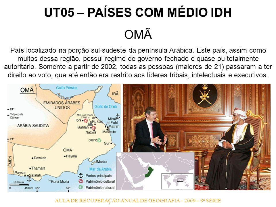 UT05 – PAÍSES COM MÉDIO IDH OMÃ País localizado na porção sul-sudeste da península Arábica. Este país, assim como muitos dessa região, possui regime d