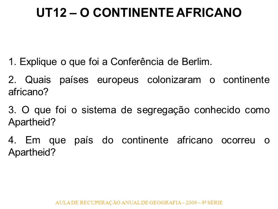 AULA DE RECUPERAÇÃO ANUAL DE GEOGRAFIA – 2009 – 8ª SÉRIE UT12 – O CONTINENTE AFRICANO 1. Explique o que foi a Conferência de Berlim. 2. Quais países e