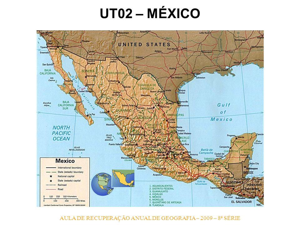 AULA DE RECUPERAÇÃO ANUAL DE GEOGRAFIA – 2009 – 8ª SÉRIE UT02 – MÉXICO