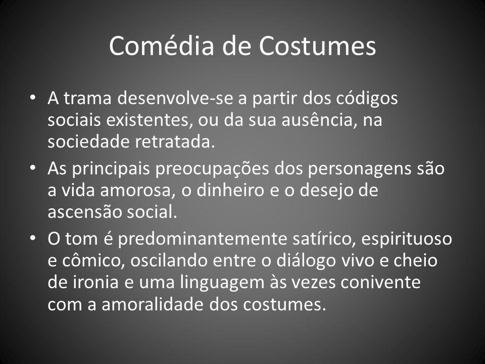 Comédia de Costumes A trama desenvolve-se a partir dos códigos sociais existentes, ou da sua ausência, na sociedade retratada. As principais preocupaç