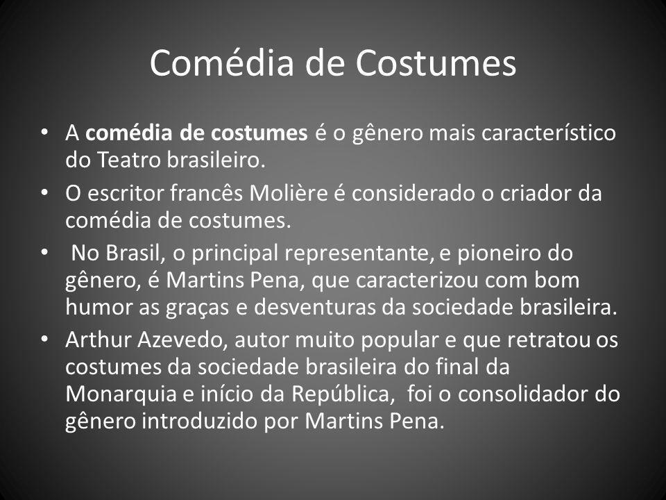Comédia de Costumes A comédia de costumes é o gênero mais característico do Teatro brasileiro. O escritor francês Molière é considerado o criador da c