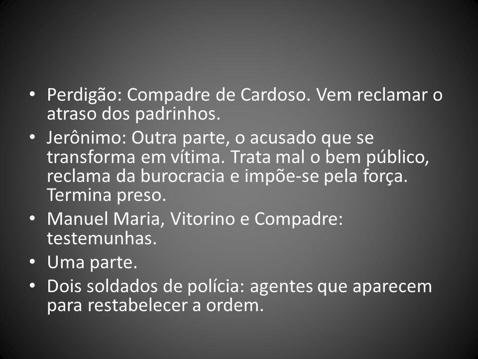 Perdigão: Compadre de Cardoso.Vem reclamar o atraso dos padrinhos.