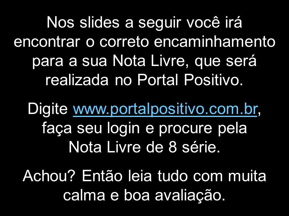 Nos slides a seguir você irá encontrar o correto encaminhamento para a sua Nota Livre, que será realizada no Portal Positivo.