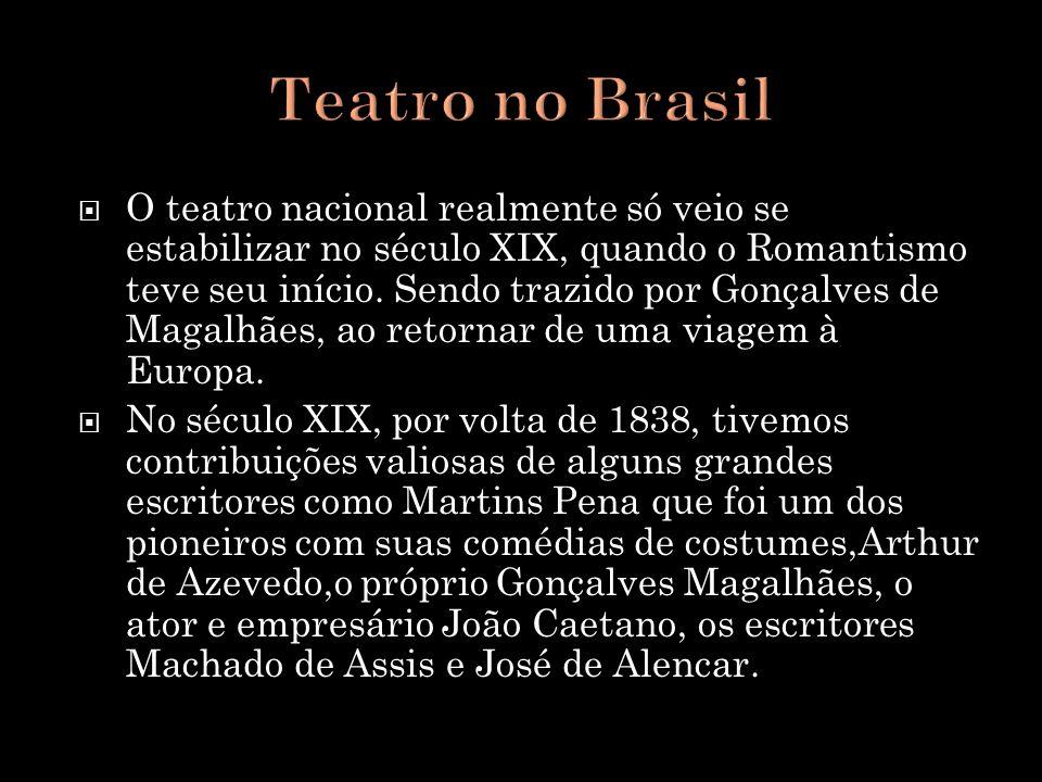 O teatro nacional realmente só veio se estabilizar no século XIX, quando o Romantismo teve seu início. Sendo trazido por Gonçalves de Magalhães, ao re
