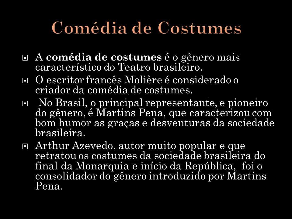 A comédia de costumes é o gênero mais característico do Teatro brasileiro. O escritor francês Molière é considerado o criador da comédia de costumes.