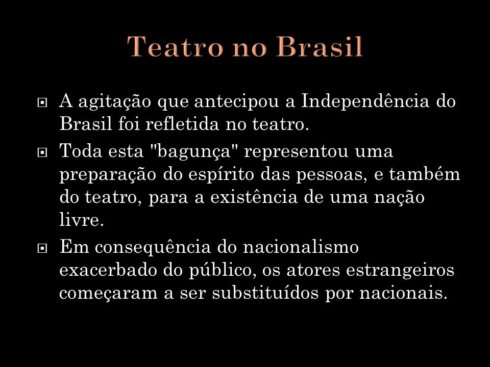 A agitação que antecipou a Independência do Brasil foi refletida no teatro. Toda esta