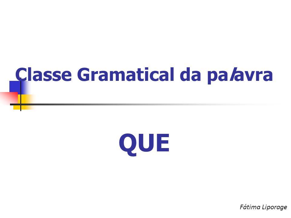 Classe Gramatical da palavra QUE Fátima Liporage