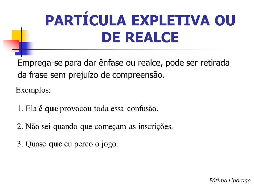 PARTÍCULA EXPLETIVA OU DE REALCE Emprega-se para dar ênfase ou realce, pode ser retirada da frase sem prejuízo de compreensão.