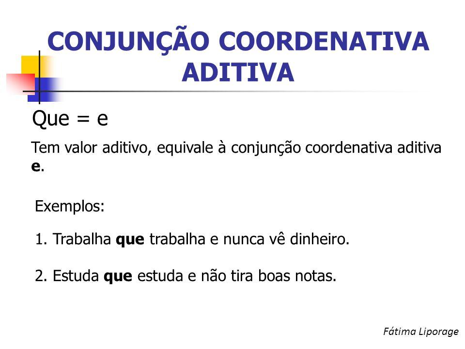 CONJUNÇÃO COORDENATIVA ADITIVA Que = e Tem valor aditivo, equivale à conjunção coordenativa aditiva e.