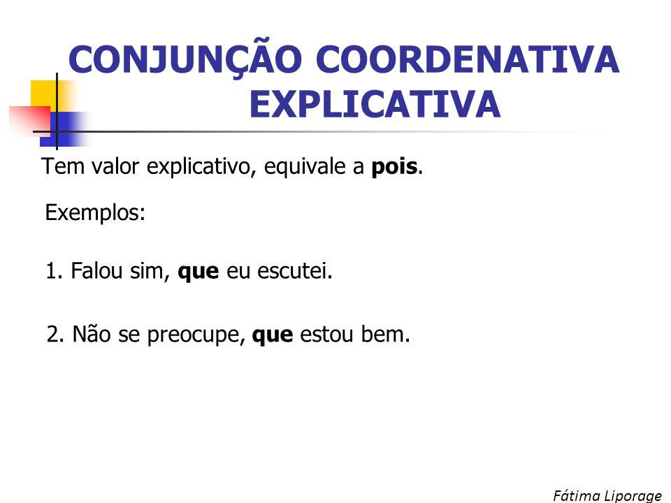 CONJUNÇÃO COORDENATIVA EXPLICATIVA Tem valor explicativo, equivale a pois.