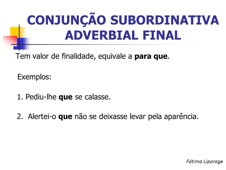 CONJUNÇÃO SUBORDINATIVA ADVERBIAL FINAL Tem valor de finalidade, equivale a para que.