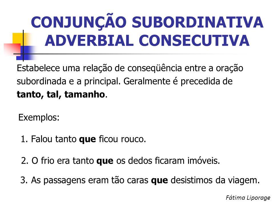 CONJUNÇÃO SUBORDINATIVA ADVERBIAL CONSECUTIVA Estabelece uma relação de conseqüência entre a oração subordinada e a principal.