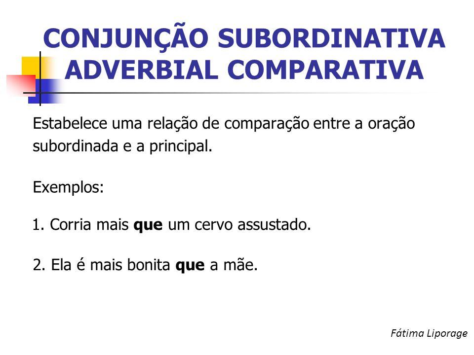 CONJUNÇÃO SUBORDINATIVA ADVERBIAL COMPARATIVA Estabelece uma relação de comparação entre a oração subordinada e a principal.