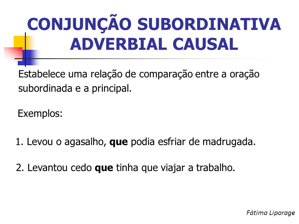 CONJUNÇÃO SUBORDINATIVA ADVERBIAL CAUSAL Estabelece uma relação de comparação entre a oração subordinada e a principal.