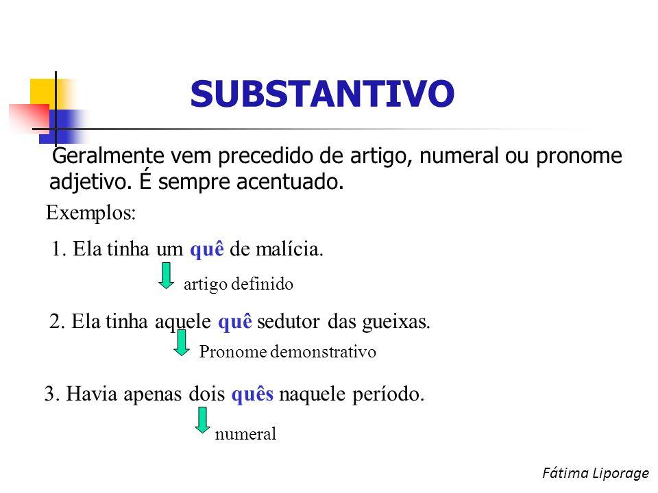 SUBSTANTIVO Geralmente vem precedido de artigo, numeral ou pronome adjetivo.