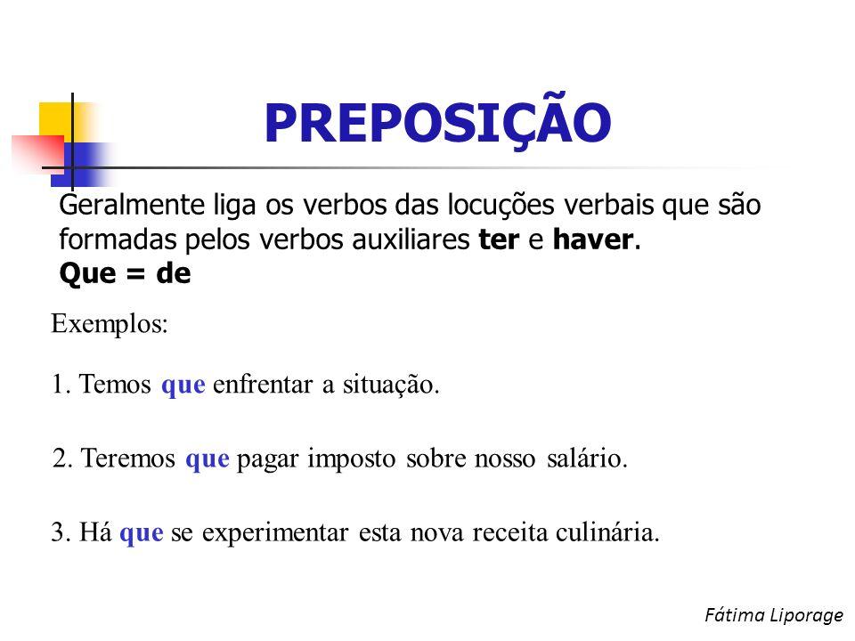 PREPOSIÇÃO Geralmente liga os verbos das locuções verbais que são formadas pelos verbos auxiliares ter e haver.