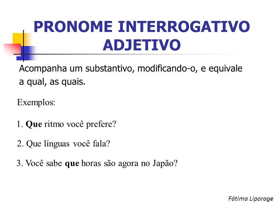 PRONOME INTERROGATIVO ADJETIVO Acompanha um substantivo, modificando-o, e equivale a qual, as quais.