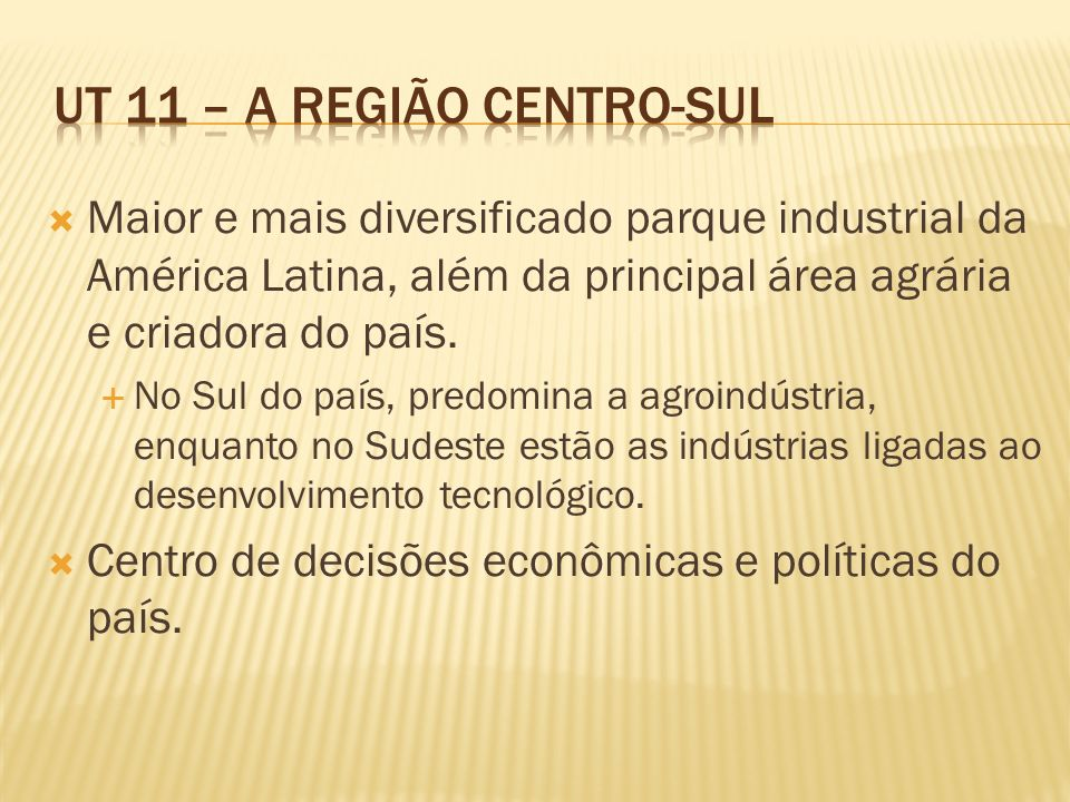 Maior e mais diversificado parque industrial da América Latina, além da principal área agrária e criadora do país. No Sul do país, predomina a agroind