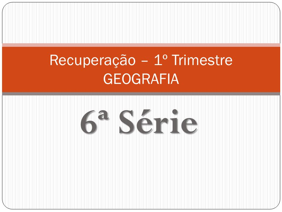 6ª Série Recuperação – 1º Trimestre GEOGRAFIA