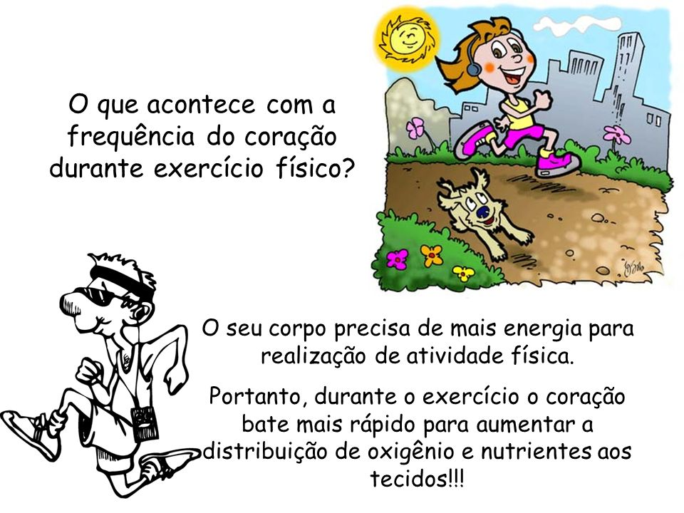 O que acontece com a frequência do coração durante exercício físico? O seu corpo precisa de mais energia para realização de atividade física. Portanto