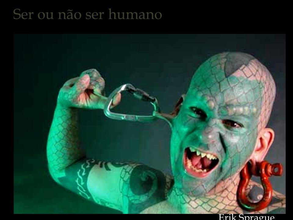 Ser ou não ser humano Erik Sprague