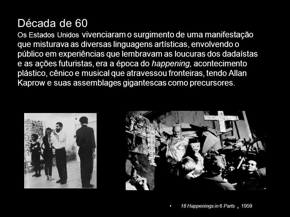 Década de 60 Os Estados Unidos vivenciaram o surgimento de uma manifestação que misturava as diversas linguagens artísticas, envolvendo o público em e