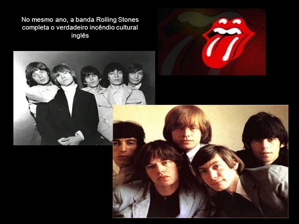 No mesmo ano, a banda Rolling Stones completa o verdadeiro incêndio cultural inglês