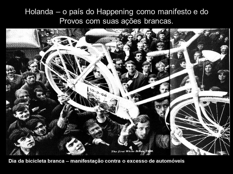 Holanda – o país do Happening como manifesto e do Provos com suas ações brancas. Dia da bicicleta branca – manifestação contra o excesso de automóveis
