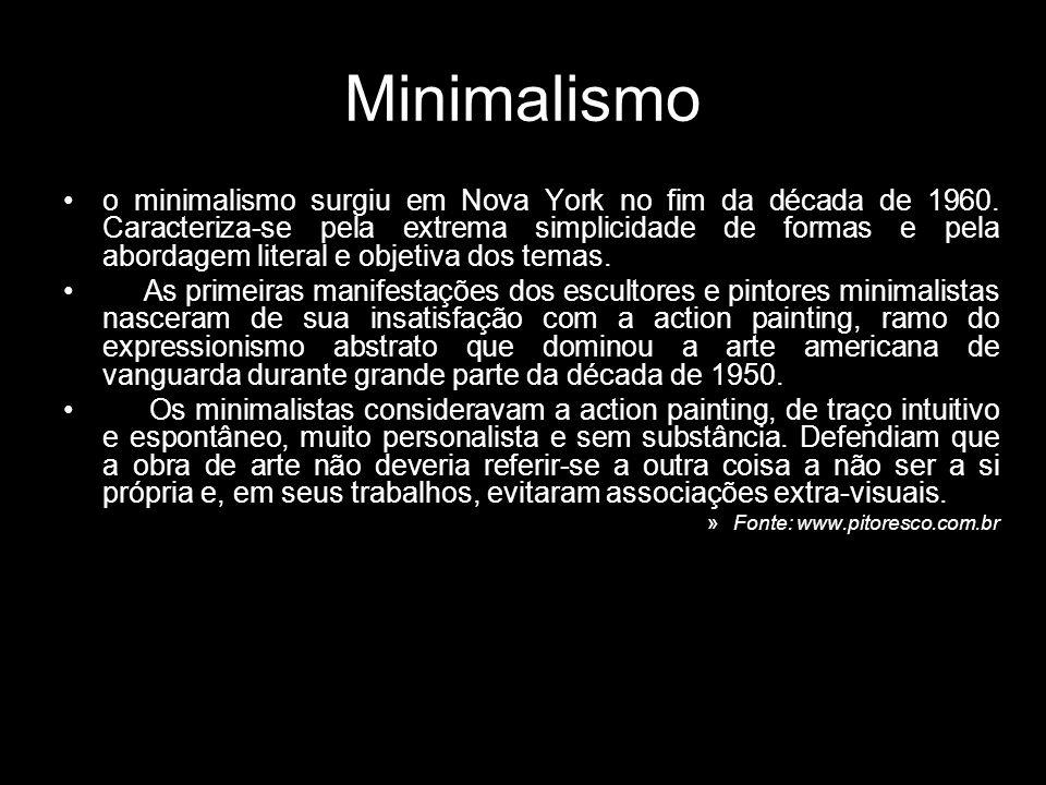 Minimalismo o minimalismo surgiu em Nova York no fim da década de 1960. Caracteriza-se pela extrema simplicidade de formas e pela abordagem literal e