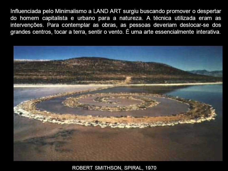 ROBERT SMITHSON, SPIRAL, 1970 Influenciada pelo Minimalismo a LAND ART surgiu buscando promover o despertar do homem capitalista e urbano para a natur