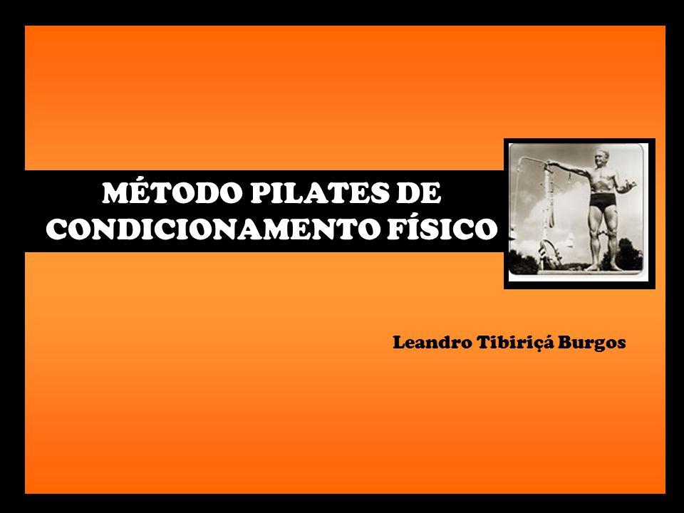 Leandro Tibiriçá Burgos MÉTODO PILATES DE CONDICIONAMENTO FÍSICO