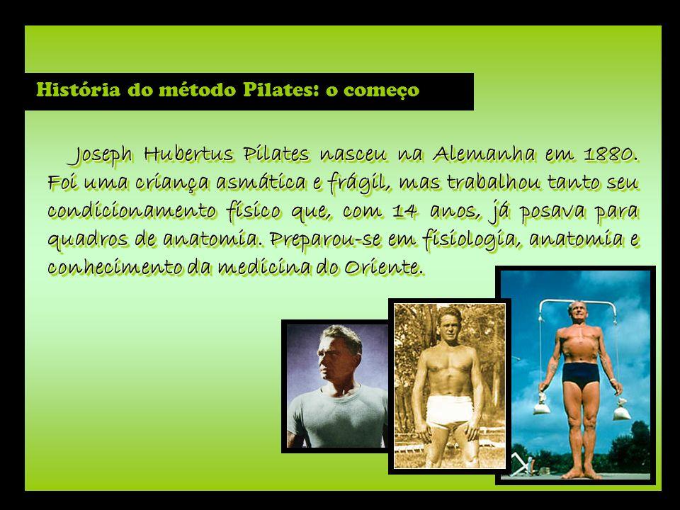 História do método Pilates: o começo Joseph Hubertus Pilates nasceu na Alemanha em 1880. Foi uma criança asmática e frágil, mas trabalhou tanto seu co