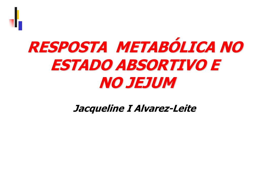 RESPOSTA METABÓLICA NO ESTADO ABSORTIVO E NO JEJUM Jacqueline I Alvarez-Leite