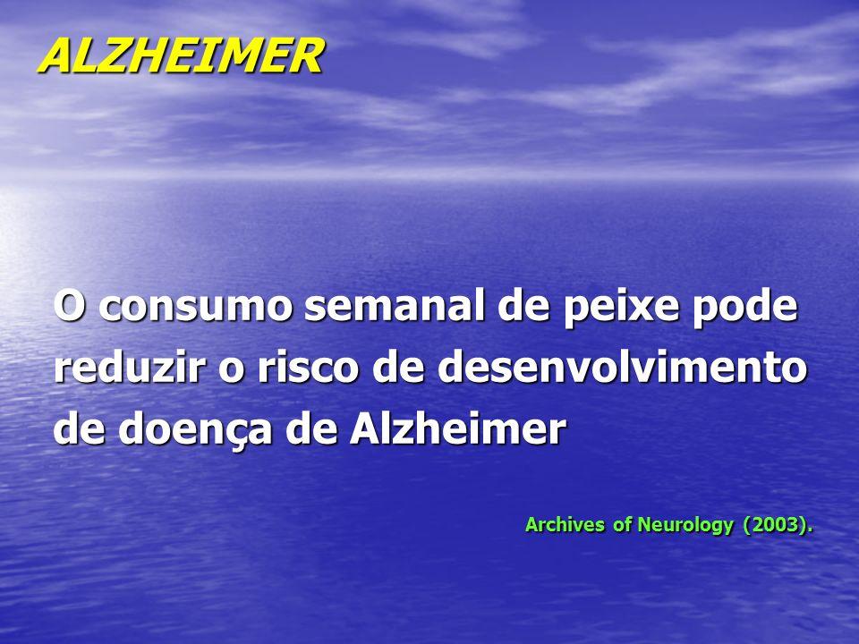 O consumo semanal de peixe pode reduzir o risco de desenvolvimento de doença de Alzheimer Archives of Neurology (2003). ALZHEIMER
