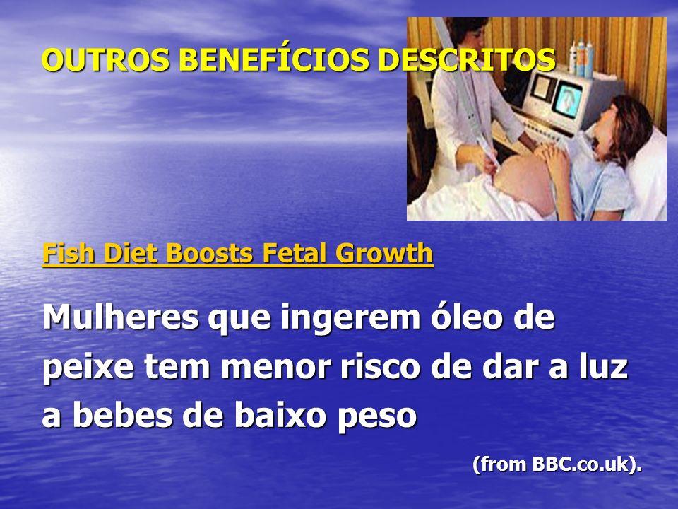 Fish Diet Boosts Fetal Growth Fish Diet Boosts Fetal Growth Mulheres que ingerem óleo de peixe tem menor risco de dar a luz a bebes de baixo peso (fro