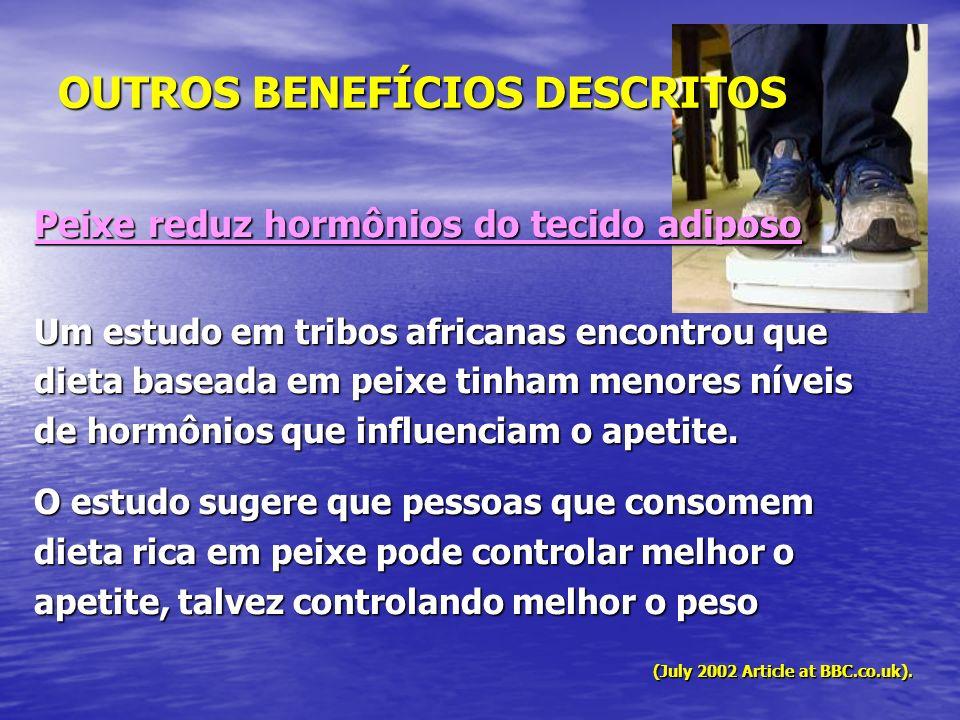 Peixe reduz hormônios do tecido adiposo Um estudo em tribos africanas encontrou que dieta baseada em peixe tinham menores níveis de hormônios que infl